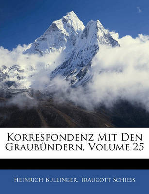 Korrespondenz Mit Den Graubndern, Volume 25 by Heinrich Bullinger