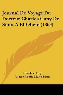Journal De Voyage Du Docteur Charles Cuny De Siout A El-Obeid (1863) by Charles Cuny