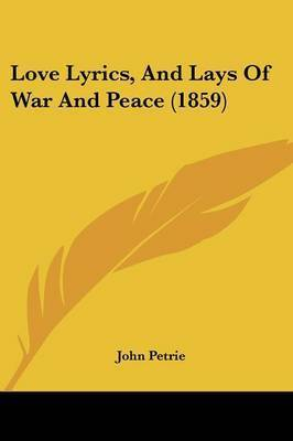 Love Lyrics, And Lays Of War And Peace (1859) by John Petrie