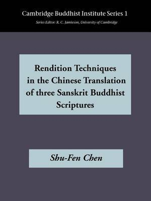 Rendition Techniques in the Chinese Tradition of Three Sanskrit Buddhist Scriptures by Shu-Fen Chen