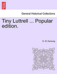 Tiny Luttrell ... Popular Edition. by E.W. Hornung