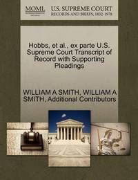 Hobbs, et al., Ex Parte U.S. Supreme Court Transcript of Record with Supporting Pleadings by William A Smith