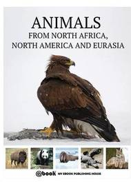 Animals from North Africa, North America and Eurasia by My Ebook Publishing House