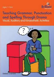 Teaching Grammar, Punctuation and Spelling Through Drama by Debbie Chalmers