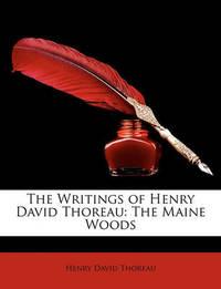 The Writings of Henry David Thoreau: The Maine Woods by Henry David Thoreau