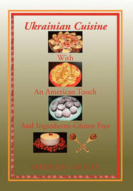 Ukrainian Cuisine with an American Touch and Ingredients-Gluten Free by Nadejda Reilly