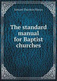 The Standard Manual for Baptist Churches by Edward Thurston Hiscox