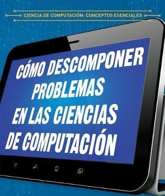 C mo Descomponer Problemas En Las Ciencias de Computaci n (Breaking Down Problems in Computer Science) by Barbara M Linde image