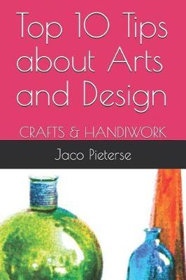 My Top 10 Tips about Arts and Design by J J Pieterse
