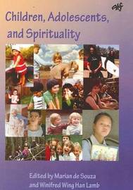 Children, Adolescents and Spirituality by Winifred Wing Han Lamb