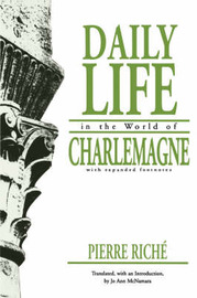 Daily Life in the World of Charlemagne by Pierre Rich