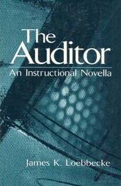 The Auditor: An Instructional Novella by James K. Loebbecke