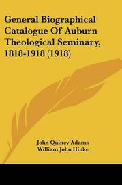 General Biographical Catalogue of Auburn Theological Seminary, 1818-1918 (1918) by John Quincy Adams