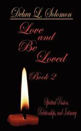 Love and be Loved - Book 2: Spiritual Passion, Relationships, and Intimacy by Debra L. Solomon image