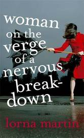 Woman on the Verge of a Nervous Breakdown: Life, Love and Talking it Through by Lorna Martin image
