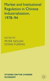Market and Institutional Regulation in Chinese Industrialization,1978-94 by Dic Lo