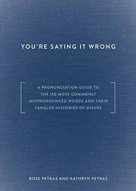 You're Saying It Wrong by Kathryn Petras
