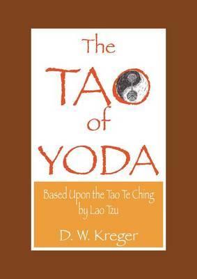 Tao of Yoda by D W Kreger