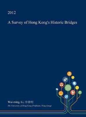 A Survey of Hong Kong's Historic Bridges by Wai-Ming Li
