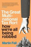The Great Multinational Tax Rort by Martin Feil