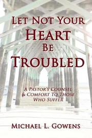 Let Not Your Heart Be Troubled by Michael L Gowens