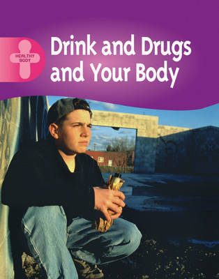 Healthy Body: Drink, Drugs and Your Body by Polly Goodman