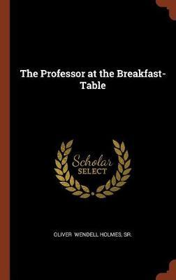 The Professor at the Breakfast-Table by Sr.Oliver Wendell Holmes image