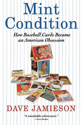 Mint Condition: How Baseball Cards Became an American Obsession by Dave Jamieson
