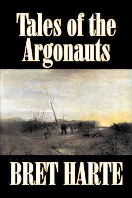 Tales of the Argonauts by Bret Harte, Fiction, Short Stories, Westerns, Historical by Bret Harte image