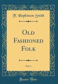 Old Fashioned Folk, Vol. 1 (Classic Reprint) by F.Hopkinson Smith image