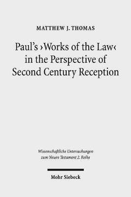 Paul's 'works of the Law' in the Perspective of Second Century Reception by Matthew J Thomas