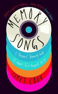 Memory Songs: A Personal Journey into the Music that Shaped the 90s by James Cook