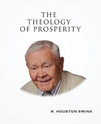 The Theology of Prosperity by R Houston Swink image