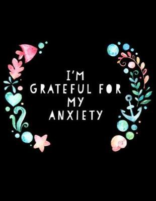 I'm Grateful For My Anxiety by Gia Lundby Rn