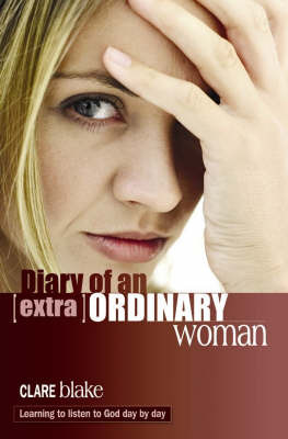 Diary of an (Extra)Ordinary Woman: Learning to Listen to God Day by Day by Clare Blake image