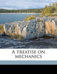 A Treatise on Mechanics by Captain Kater