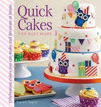 Quick Cakes for Busy Mums: Celebration Cakes You Can Make and Decorate at Home by Karen Taylor