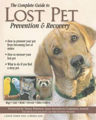 The Complete Guide to Lost Pet Prevention & Recovery by Patricia Sapia