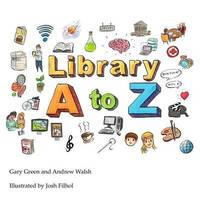 The Library A to Z by Andrew Walsh