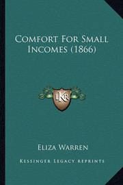 Comfort for Small Incomes (1866) by Eliza Warren