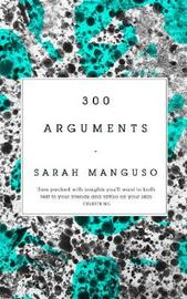 300 Arguments by Sarah Manguso