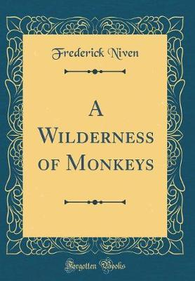 A Wilderness of Monkeys (Classic Reprint) by Frederick Niven