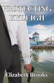Protecting Kyleigh by Elizabeth Brooks