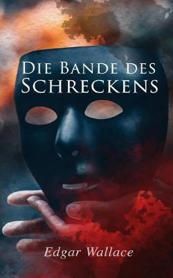 Die Bande des Schreckens by Edgar Wallace