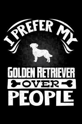 I Prefer My Golden Retriever Over People by Harriets Dogs image