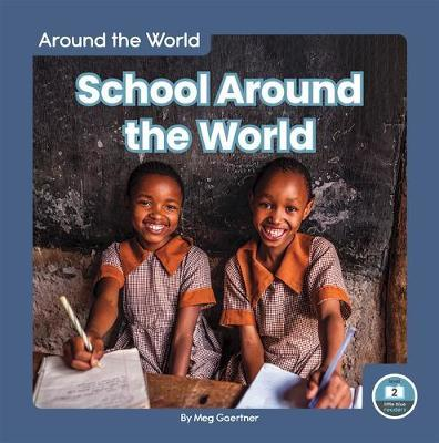 Around the World: School Around the World by Meg Gaertner