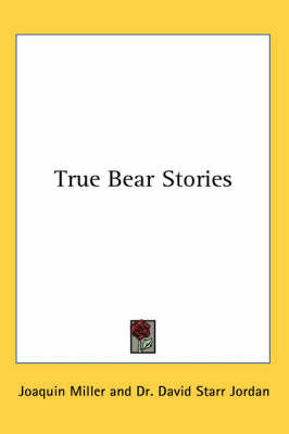 True Bear Stories by Joaquin Miller image