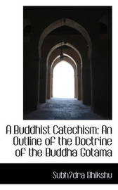 A Buddhist Catechism: An Outline of the Doctrine of the Buddha Gotama by Subhdra Bhikshu image