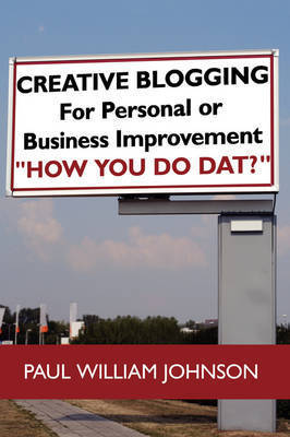 Creative Blogging by Paul William Johnson