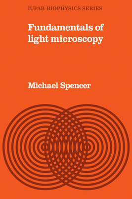 Fundamentals of Light Microscopy by Michael Spencer